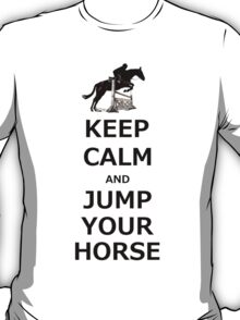 Keep Calm & Jump Your Horse  T-Shirt