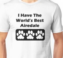 I Have The World's Best Airedale  Unisex T-Shirt