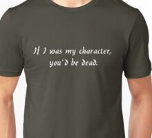 If I was my character... Unisex T-Shirt