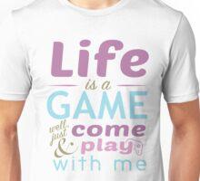 Life is a game - juste come and play / La vie est un jeu Unisex T-Shirt