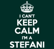 I can't keep calm, Im a STEFANI T-Shirt