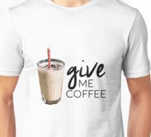 Give me coffee!!! Unisex T-Shirt