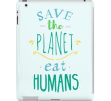 save the planet, EAT HUMANS - doodle iPad Case/Skin