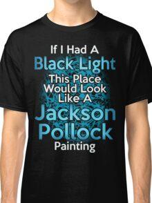 If I had a Black Light... Classic T-Shirt