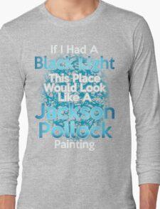 If I had a Black Light... Long Sleeve T-Shirt