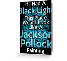 If I had a Black Light... Greeting Card