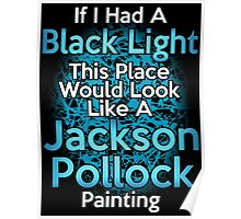 If I had a Black Light... Poster