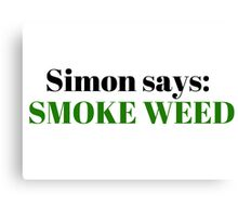 Simon Says Smoke Weed Marijuana Freedom Funny Gift T-Shirts Canvas Print