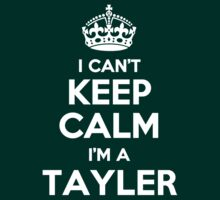 I can't keep calm, Im a TAYLER by icant