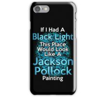 If I had a Black Light... iPhone Case/Skin