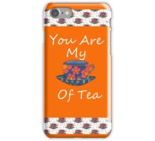 You Are My Cup Of Tea iPhone Case/Skin