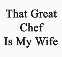 That Great Chef Is My Wife  by supernova23