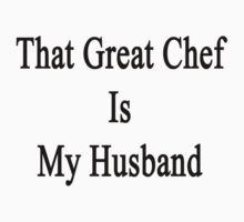 That Great Chef Is My Husband  by supernova23
