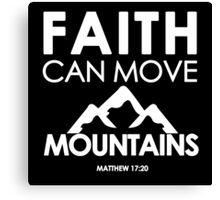 Faith Can Move Mountains Matthew 17:20 - Christian Gifts Canvas Print