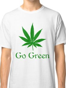 Go Green - Legalize Marijuana Classic T-Shirt