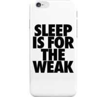 Sleep Is For The Weak iPhone Case/Skin