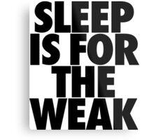Sleep Is For The Weak Metal Print