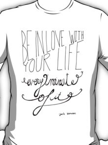 Be in love with your life, every minute of it T-Shirt