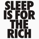 Sleep Is For The Rich by roderick882
