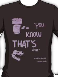 You know that's right. T-Shirt