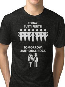 Today: Tutti Frutti – Tomorrow: Jailhouse Rock (Stag Party / White) Tri-blend T-Shirt