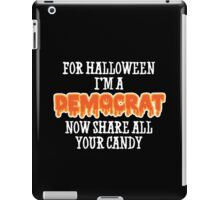 For Halloween I'm A DEMOCRAT. Now share all your candy iPad Case/Skin