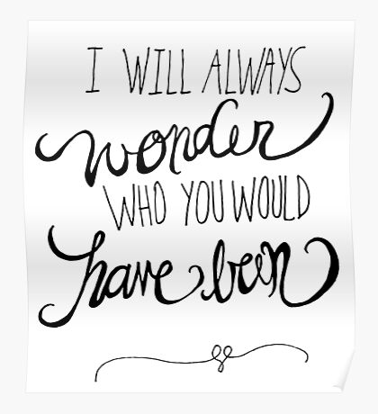 I will always wonder who you would have been Poster