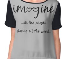 Imagine - John Lennon - Imagine All The People Sharing All The World... Typography Art Chiffon Top