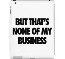 But That's None Of My Business iPad Case/Skin