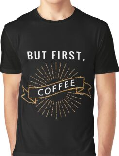 But First, Coffee 02 Graphic T-Shirt