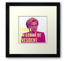 I Think I'm Gonna Be President Framed Print