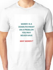 WHY WORRY Unisex T-Shirt