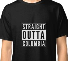 Straight Outta Columbia Classic T-Shirt