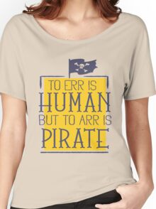 To ERR is Human but the ARR is Pirate Women's Relaxed Fit T-Shirt