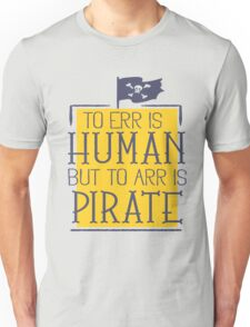To ERR is Human but the ARR is Pirate Unisex T-Shirt