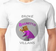 Bagnetto...Broke Villains Unisex T-Shirt