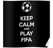 KEEP CALM AND PLAY FIFA Poster