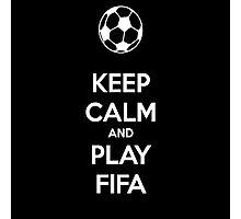 KEEP CALM AND PLAY FIFA Photographic Print