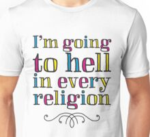I'm going to hell in every religion Unisex T-Shirt