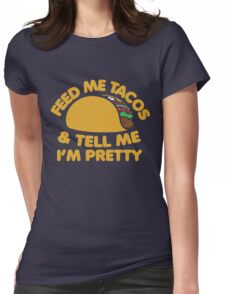 Feed me Tacos and tell me I'm pretty Womens Fitted T-Shirt
