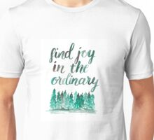 Find joy in the ordinary Unisex T-Shirt