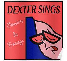 Dexter Sings Omelette du Fromage Poster