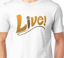 Live!  Unisex T-Shirt