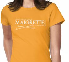 I Didn't Choose To Be A Majorette (White Lettering) Womens Fitted T-Shirt