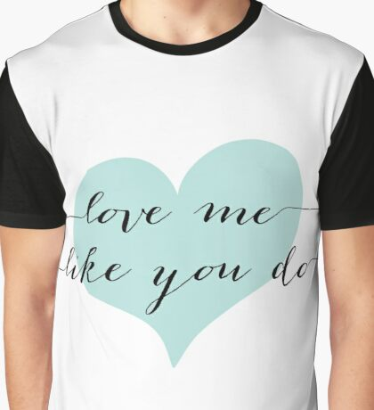 Love Me Like You Do Graphic T-Shirt