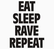 Eat Sleep Rave Repeat by Zero887