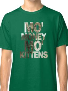 Mo' Money, Mo' Kittens 2 Classic T-Shirt