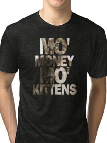 Mo' Money, Mo' Kittens 2 Tri-blend T-Shirt