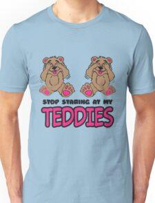 Stop Staring At My Teddies Unisex T-Shirt