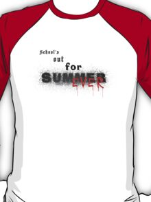 School's Out for Summer/EVER T-Shirt